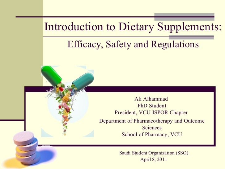 Introduction to Dietary Supplements: Efficacy, Safety and Regulations Ali Alhammad  PhD Student President, VCU-ISPOR Chapt...
