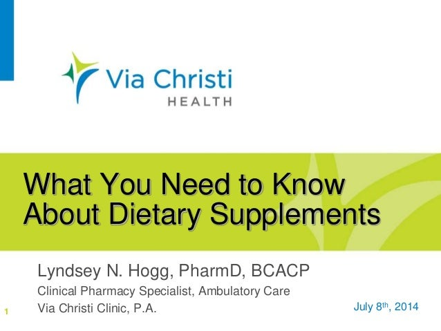 What You Need to Know About Dietary Supplements Lyndsey N. Hogg, PharmD, BCACP Clinical Pharmacy Specialist, Ambulatory Ca...