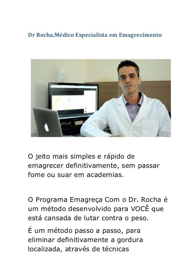 Dr Rocha,Médico Especialista em Emagrecimento O jeito mais simples e rápido de emagrecer definitivamente, sem passar fome ...