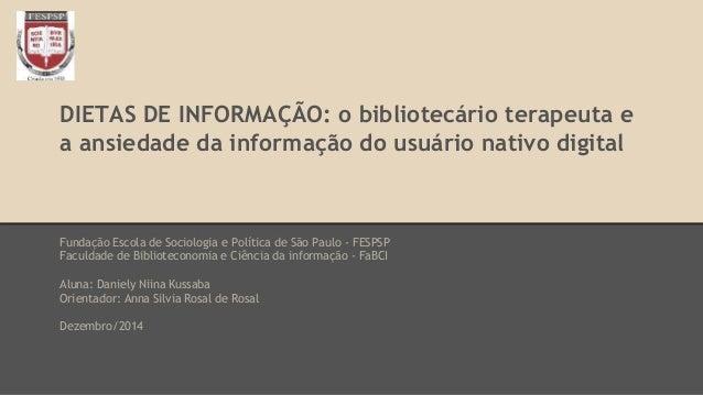 DIETAS DE INFORMAÇÃO: o bibliotecário terapeuta e a ansiedade da informação do usuário nativo digital Fundação Escola de S...