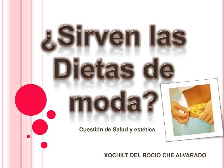 ¿Sirven las Dietas de moda?<br />Cuestión de Salud y estética<br />                XOCHILT DEL ROCIO CHE ALVARADO<br />