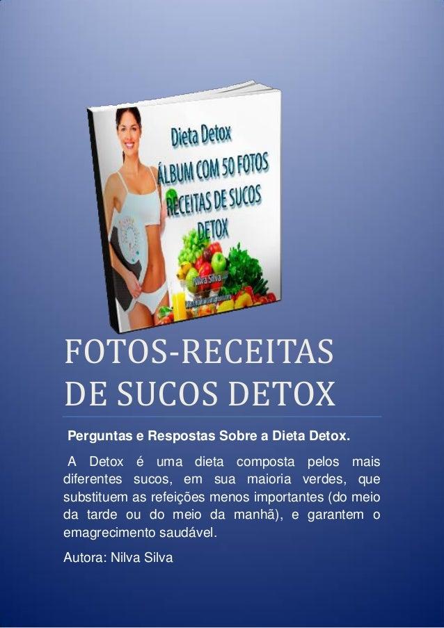 FOTOS-RECEITAS DE SUCOS DETOX Perguntas e Respostas Sobre a Dieta Detox. A Detox é uma dieta composta pelos mais diferente...