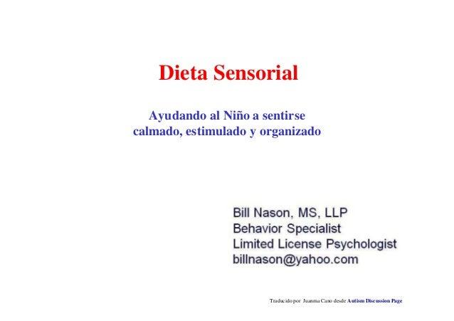Dieta Sensorial Traducido por Juanma Cano desde Autism Discussion Page Ayudando al Niño a sentirse calmado, estimulado y o...