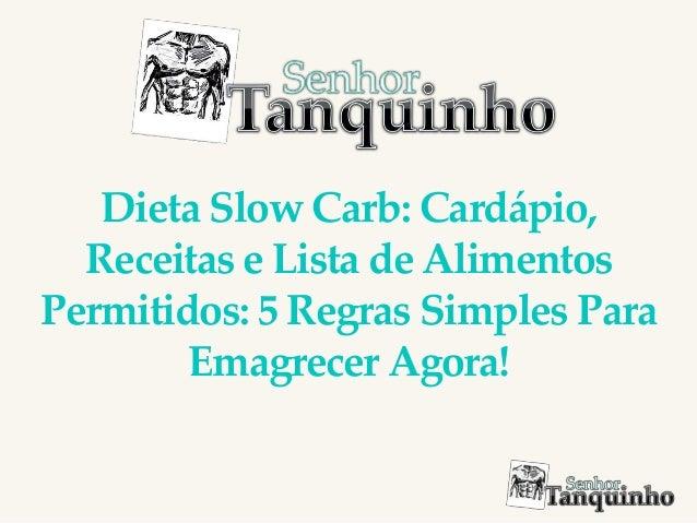 Dieta Slow Carb: Cardápio, Receitas e Lista de Alimentos Permitidos: 5 Regras Simples Para Emagrecer Agora!