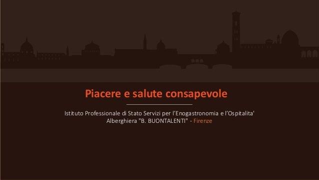 """Piacere e salute consapevole Istituto Professionale di Stato Servizi per l'Enogastronomia e l'Ospitalita' Alberghiera """"B. ..."""