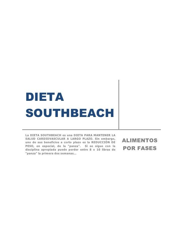 DIETASOUTHBEACHLa DIETA SOUTHBEACH es una DIETA PARA MANTENER LASALUD CARDIOVASCULAR A LARGO PLAZO. Sin embargo,uno de sus...