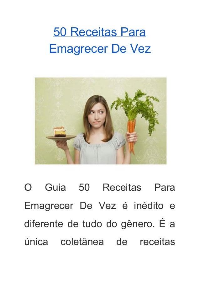 50ReceitasPara EmagrecerDeVez    O Guia 50 Receitas Para     Emagrecer De Vez é inédito e      diferen...