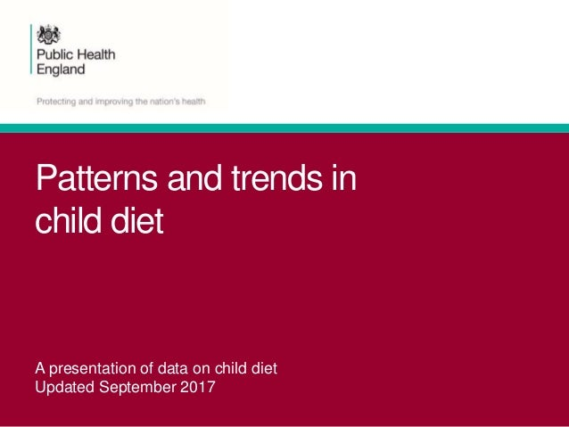 Patterns and trends in child diet A presentation of data on child diet Updated September 2017