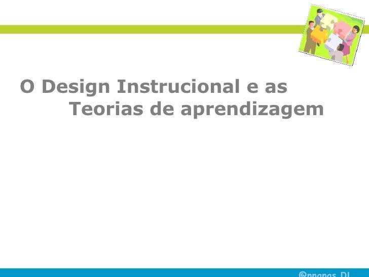 O Design Instrucional e as   Teorias de aprendizagem