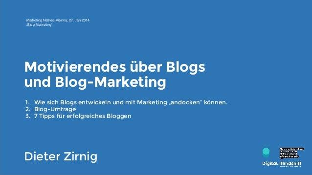 """Marketing Natives Vienna, 27. Jan 2014 """"Blog Marketing""""  Motivierendes über Blogs und Blog-Marketing 1. Wie sich Blogs ent..."""