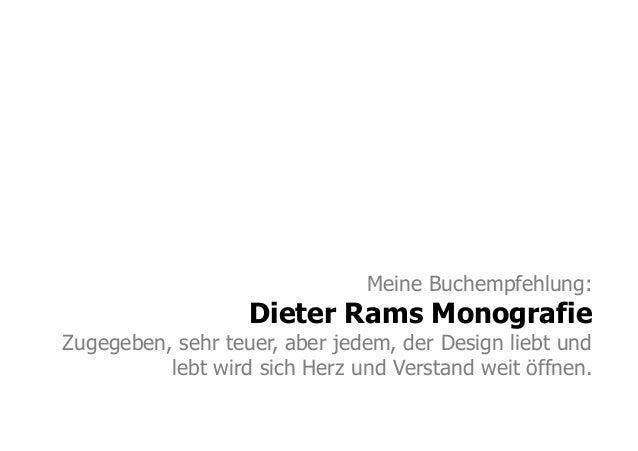 Meine Buchempfehlung:Dieter Rams MonografieZugegeben, sehr teuer, aber jedem, der Design liebt undlebt wird sich Herz und ...