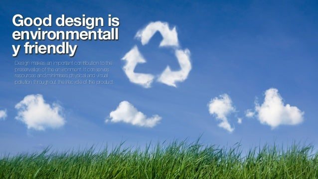 Good design isenvironmentally friendlyDesign makes an important contribution to thepreservation of the environment. It con...