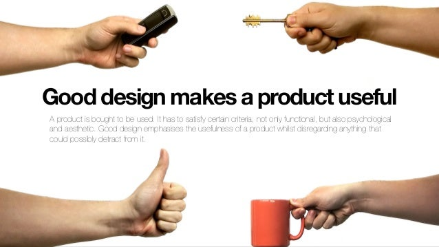Good design makes a product usefulA product is bought to be used. It has to satisfy certain criteria, not only functional,...