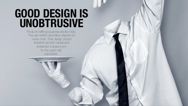 GOOD DESIGN IS UNOBTRUSIVE  Products fulfilling a purpose are like tools.   They are neither decorative objects nor      w...