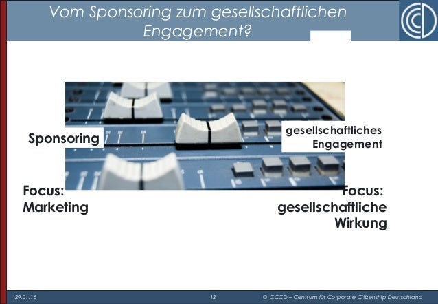 29.01.15 12 © CCCD – Centrum für Corporate Citizenship Deutschland Vom Sponsoring zum gesellschaftlichen Engagement? Focus...