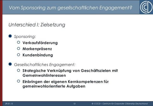 29.01.15 13 © CCCD – Centrum für Corporate Citizenship Deutschland Vom Sponsoring zum gesellschaftlichen Engagement? Unter...