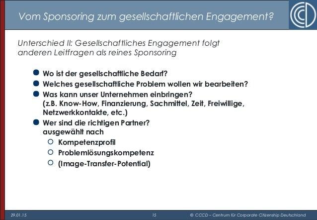 29.01.15 15 © CCCD – Centrum für Corporate Citizenship Deutschland Vom Sponsoring zum gesellschaftlichen Engagement? Unter...
