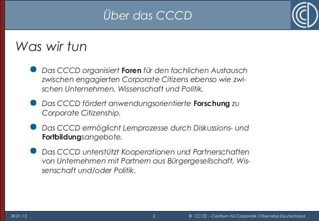 29.01.15 2 © CCCD – Centrum für Corporate Citizenship Deutschland Was wir tun  Das CCCD organisiert Foren für den fachlic...