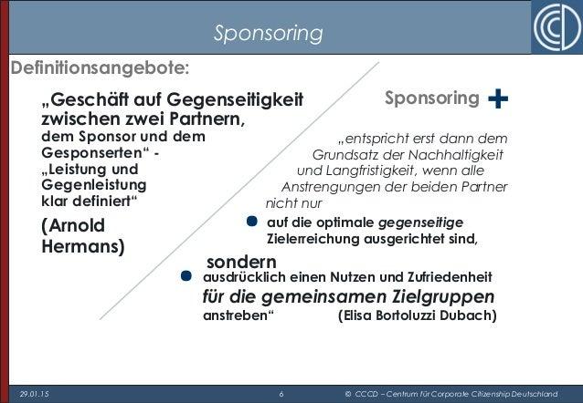 """29.01.15 6 © CCCD – Centrum für Corporate Citizenship Deutschland Sponsoring """"entspricht erst dann dem Grundsatz der Nachh..."""