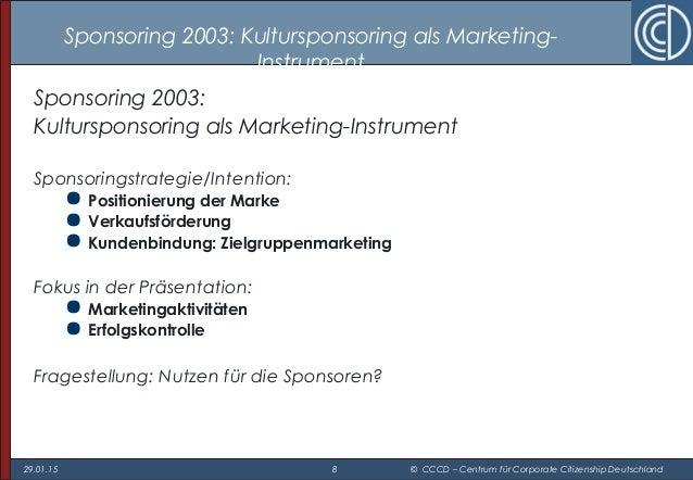 29.01.15 8 © CCCD – Centrum für Corporate Citizenship Deutschland Sponsoring 2003: Kultursponsoring als Marketing- Instrum...