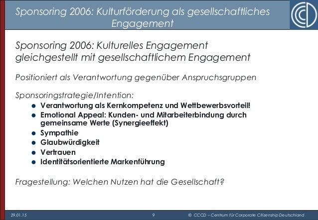 29.01.15 9 © CCCD – Centrum für Corporate Citizenship Deutschland Sponsoring 2006: Kulturförderung als gesellschaftliches ...