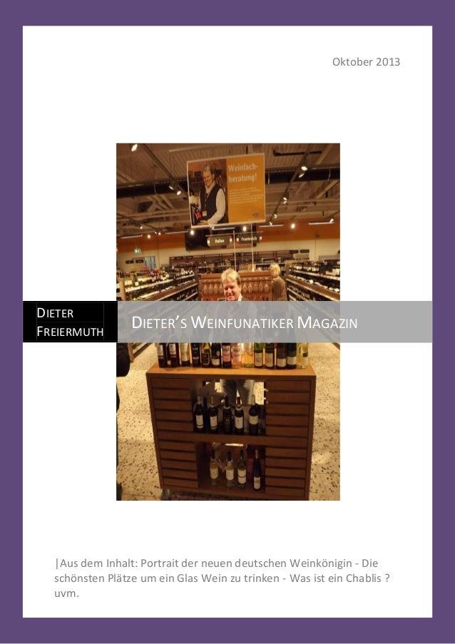 Oktober 2013  DIETER FREIERMUTH  DIETER'S WEINFUNATIKER MAGAZIN  |Aus dem Inhalt: Portrait der neuen deutschen Weinkönigin...