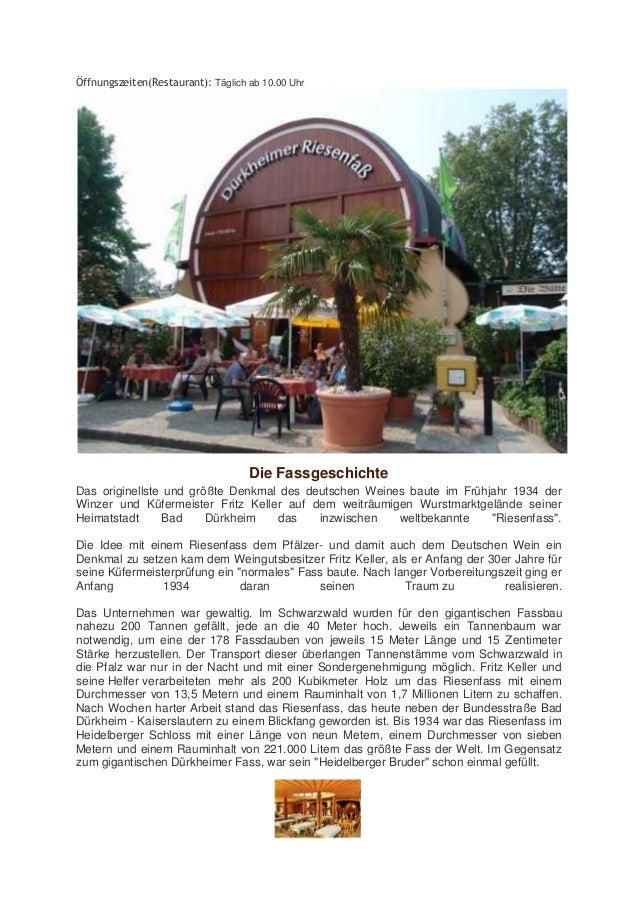 Öffnungszeiten(Restaurant): Täglich ab 10.00 Uhr  Die Fassgeschichte Das originellste und größte Denkmal des deutschen Wei...
