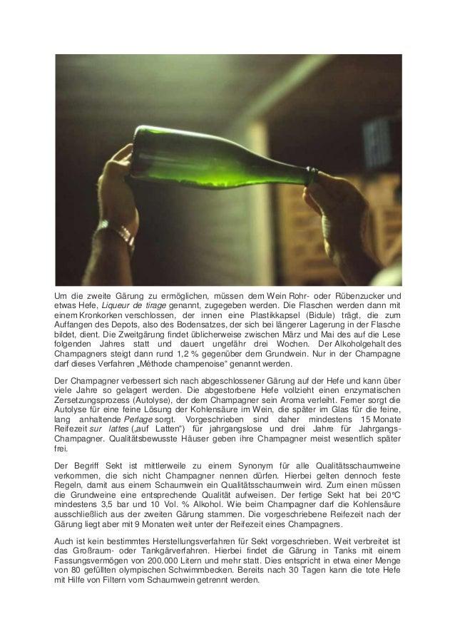 Um die zweite Gärung zu ermöglichen, müssen dem Wein Rohr- oder Rübenzucker und etwas Hefe, Liqueur de tirage genannt, zug...