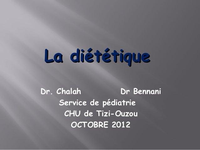 La diététiqueDr. Chalah           Dr Bennani     Service de pédiatrie      CHU de Tizi-Ouzou        OCTOBRE 2012