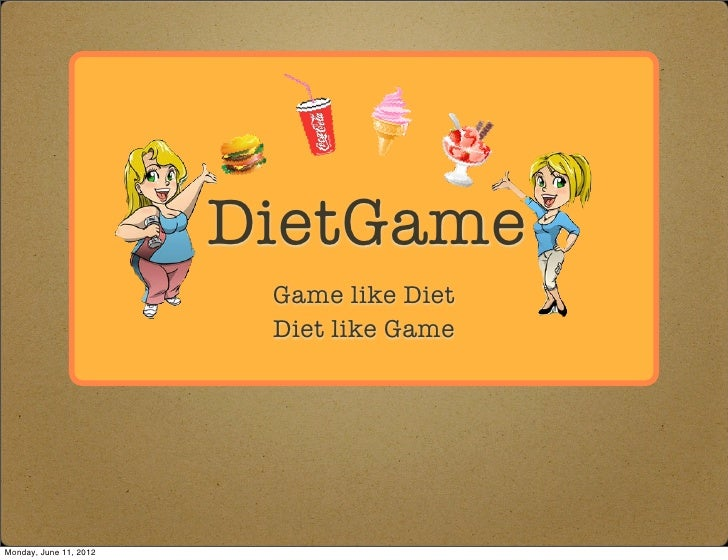 DietGame                         Game like Diet                         Diet like GameMonday, June 11, 2012