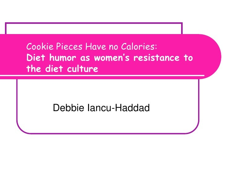 Cookie Pieces Have no Calories: Diet humor as women's resistance to the diet culture          Diet culture and consumer cu...