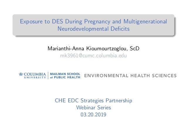 Exposure to DES During Pregnancy and Multigenerational Neurodevelopmental Deficits Marianthi-Anna Kioumourtzoglou, ScD mk39...