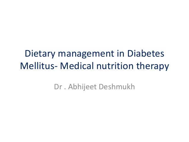 Dietary management in DiabetesMellitus- Medical nutrition therapyDr . Abhijeet Deshmukh