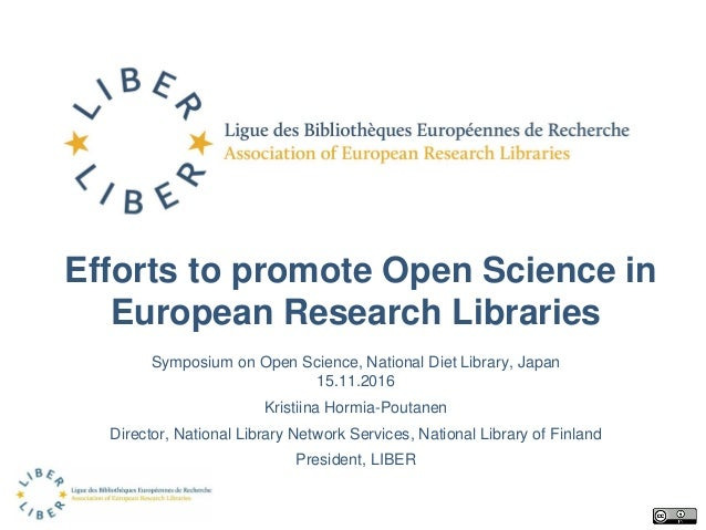 Efforts to promote Open Science in European Research Libraries Symposium on Open Science, National Diet Library, Japan 15....