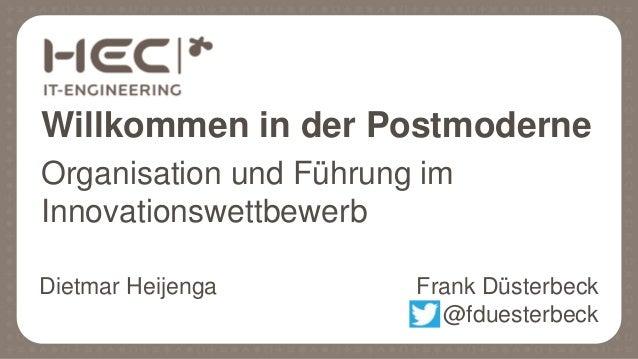 Willkommen in der Postmoderne Organisation und Führung im Innovationswettbewerb Frank Düsterbeck @fduesterbeck Dietmar Hei...