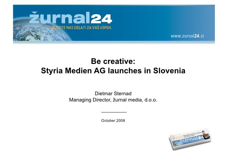 Be creative: Styria Medien AG launches in Slovenia                   Dietmar Sternad        Managing Director, žurnal medi...
