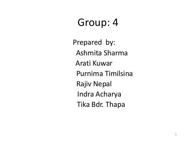 Group: 4Prepared by:Ashmita SharmaArati KuwarPurnima TimilsinaRajiv NepalIndra AcharyaTika Bdr. Thapa1