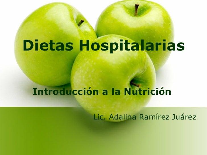 Dietas Hospitalarias <ul><li>Introducción a la Nutrición   </li></ul><ul><li>Lic. Adalina Ramírez Juárez </li></ul>