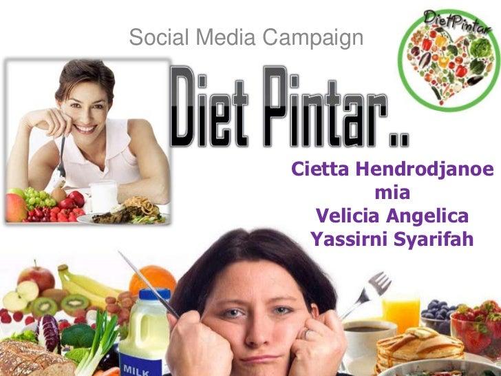Social Media Campaign<br />Diet Pintar..<br />Cietta HendrodjanoemiaVelicia AngelicaYassirni Syarifah<br />