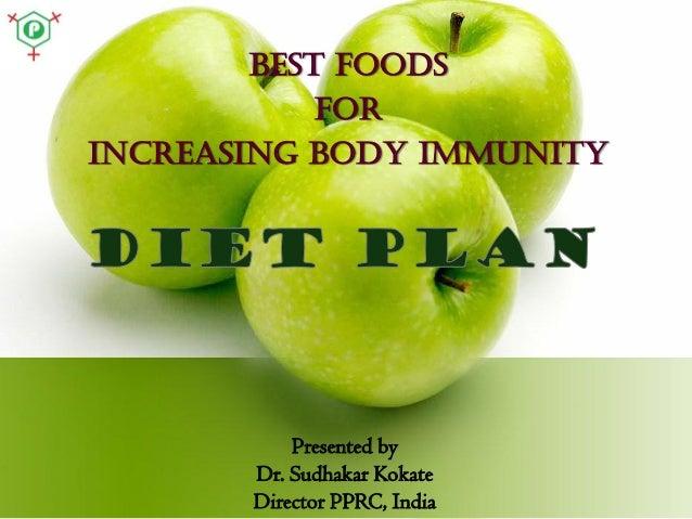 BEST FOODS FOR INCREASING BODY IMMUNITY  Presented by Dr. Sudhakar Kokate Director PPRC, India