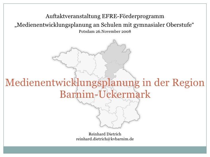 Medienentwicklungsplanung in der Region Barnim-Uckermark Reinhard Dietrich [email_address] Auftaktveranstaltung EFRE-Förde...