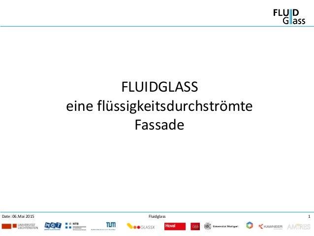 1FluidglassDate: 06.Mai 2015 FLUIDGLASS eine flüssigkeitsdurchströmte Fassade