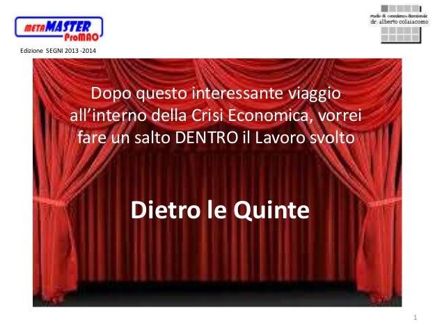 1 Edizione SEGNI 2013 -2014 Dopo questo interessante viaggio all'interno della Crisi Economica, vorrei fare un salto DENTR...