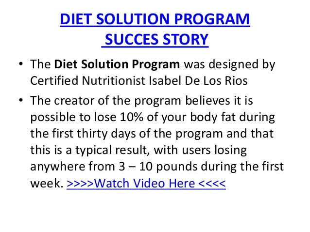 DIET SOLUTION PROGRAM             SUCCES STORY• The Diet Solution Program was designed by  Certified Nutritionist Isabel D...