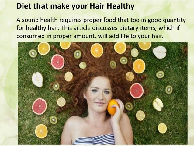 Diet that make your Hair Healthy A sound health requires proper food that too in good quantity for healthy hair. This arti...