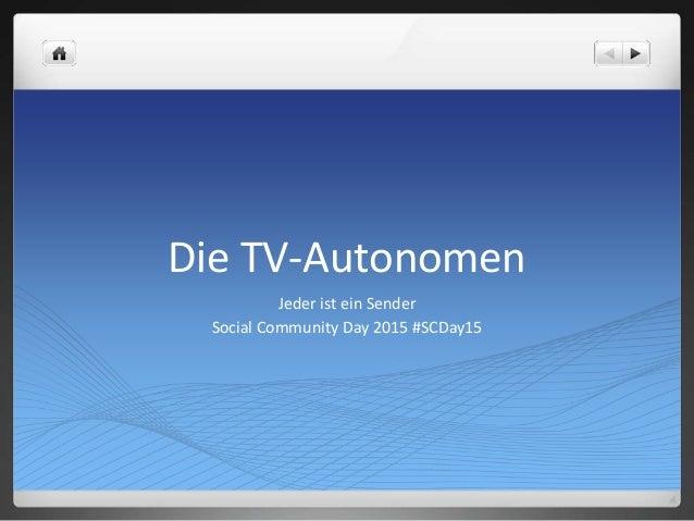 Die TV-Autonomen Jeder ist ein Sender Social Community Day 2015 #SCDay15
