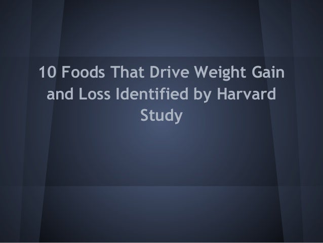 10 Foods That Drive Weight Gain and Loss Identified by Harvard             Study