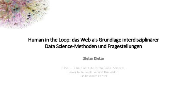 1Stefan Dietze Backup Human in the Loop: das Web als Grundlage interdisziplinärer Data Science-Methoden und Fragestellunge...