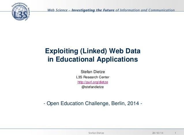 Exploiting (Linked) Web Data in Educational Applications  Stefan Dietze L3S Research Center http://purl.org/dietze @stefan...