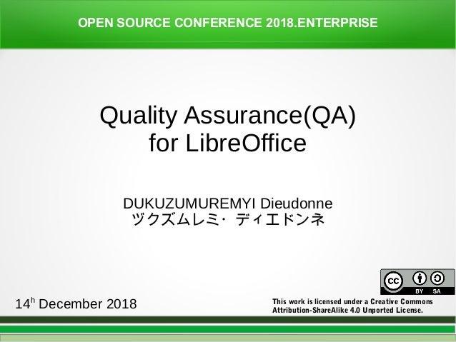 OPEN SOURCE CONFERENCE 2018.ENTERPRISE DUKUZUMUREMYI Dieudonne ヅクズムレミ・ディエドンネ Quality Assurance(QA) for LibreOffice This wo...